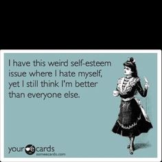 Self-esteem?? Lol