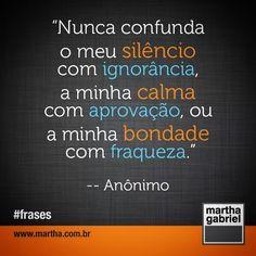 Não confunda as coisas... #frases #reflexão #comportamento #atitude