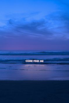 """""""come find me"""" ~ seek Jesus wherever you are, He is always with you ~ neon sign ~ ocean ~ beach ~ Blue Aesthetic, Neon Lighting, Enfp, Introvert, Decir No, Granada, Inspirational Quotes, Edgy Quotes, Blue Quotes"""