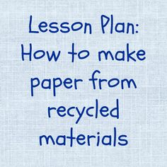 How to make paper from recycled materials (pdf)