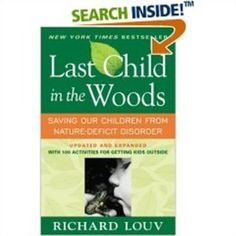 Last Child in the Woods: Saving our Children from Nature-deficient Disorder by Richard Louv #book #nature