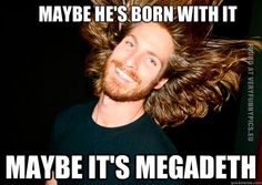 funny-pictures-maybe-hes-born-with-it-maybe-its-megadeth.jpg (562×400)