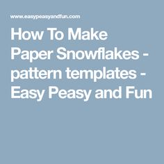 How To Make Paper Snowflakes - pattern templates - Easy Peasy and Fun