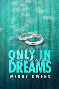 Only In Dreams (Stubborn Love Book 2) by Wendy Owens, http://www.amazon.com/dp/B00H6DAPH2/ref=cm_sw_r_pi_dp_XrmMub0TN0XN3