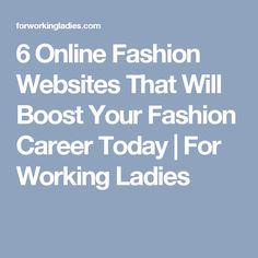 6 Online Fashion Websites That Will Boost Your Fashion Career Today | For Working Ladies