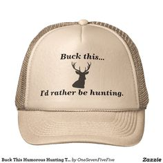 Buck This Humorous Hunting Themed Trucker Hat Deer season is on! This tongue-in-cheek trucker hat will appeal to any hunter. Slogan and deer image are printed in dark grey. Hat is offered in various color schemes.
