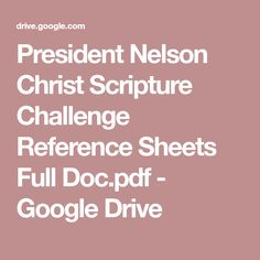 President Nelson Christ Scripture Challenge Reference Sheets Full Doc.pdf - Google Drive