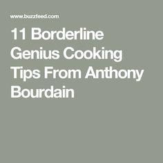 11 Borderline Genius Cooking Tips From Anthony Bourdain