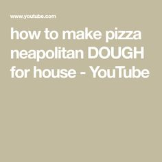 how to make pizza neapolitan DOUGH for house - YouTube