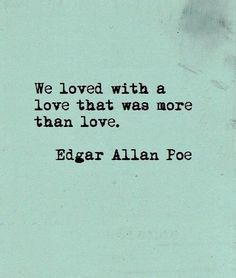 """Love Quotes Ideas : """"We loved with a love that was more than love"""" - Edgar Allan Poe love quote - Quotes Sayings Great Quotes, Quotes To Live By, Me Quotes, True Love Quotes, New Dad Quotes, Soul Mate Quotes, In Love With You Quotes, My Soulmate Quotes, Short Best Friend Quotes"""