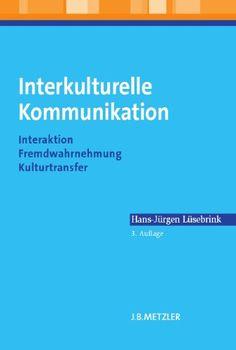 Interkulturelle Kommunikation: Interaktion, Fremdwahrnehmung, Kulturtransfer von Hans-Jürgen Lüsebrink http://www.amazon.de/dp/3476024369/ref=cm_sw_r_pi_dp_1j22vb05Y6Z8B