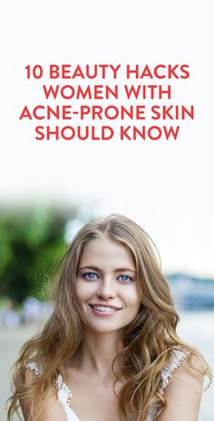 10 Beauty Hacks Women with Acne-Prone Skin Should Know