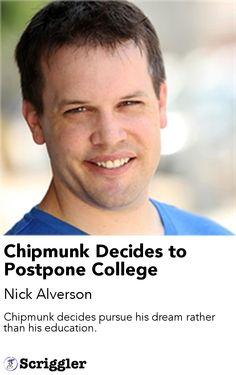 Chipmunk Decides to Postpone College by Nick Alverson https://scriggler.com/detailPost/story/35652