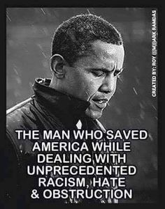 Man Who Saved America While Dealing With Unprecedented #Racism, #Hate & #Obstruction  TRUTH!!!