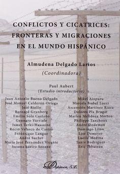 Conflictos y cicatrices : fronteras y migraciones en el mundo hispánico, 2014 http://absysnetweb.bbtk.ull.es/cgi-bin/abnetopac01?TITN=517839