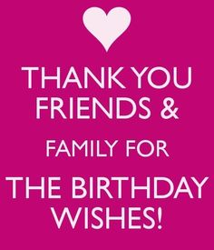Thank You Friends And Family For The Birthday Wishes birthday happy birthday happy birthday wishes birthday quotes thank you quotes thank you happy birthday quotes its my birthday birthday quote my birthday Thank You For Birthday Wishes, Happy Birthday Quotes For Friends, Birthday Wishes Messages, Thank You Friend, Birthday Blessings, Happy Birthday Images, Birthday Love, Happy Birthday Greetings, Thank You Quotes For Birthday