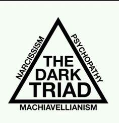 The dark triad... narcissist, psychopath, and