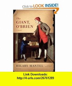 The Giant, OBrien A Novel (9780312426880) Hilary Mantel , ISBN-10: 0312426887  , ISBN-13: 978-0312426880 ,  , tutorials , pdf , ebook , torrent , downloads , rapidshare , filesonic , hotfile , megaupload , fileserve