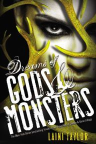 Dreams of Gods and Monsters (Daughter of Smoke and Bone Series #3) / Laini Taylor. From the streets of Rome to the caves of the Kirin and beyond, humans, chimaera, and seraphim will fight, strive, love, and die in an epic theater that transcends gods and evil, right and wrong, friend and enemy.