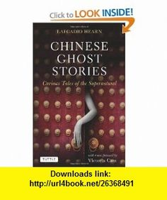 Chinese Ghost Stories Curious Tales of the Supernatural (Tuttle Classics) (9780804841375) Lafcadio Hearn, Victoria Cass Ph.D. , ISBN-10: 0804841373  , ISBN-13: 978-0804841375 ,  , tutorials , pdf , ebook , torrent , downloads , rapidshare , filesonic , hotfile , megaupload , fileserve