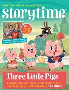 It's Storytime Issue 6 with the Three Little Pigs! And an Arthurian legend, Black Beauty & mice! ~ STORYTIMEMAGAZINE.COM