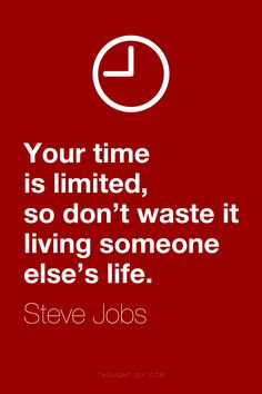 """""""Your time is limited, so don't waste it living someone else's life.""""  ― Steve Jobs    #quote"""
