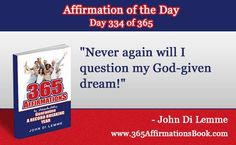 """Enjoy Today's Affirmation of the Day for November 30, 2017...Day *334* of the Year..""""Never Again Will I Question My God-Given Dream!"""" Say it Out Loud NOW!"""