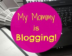 My Mommy is Blogging!