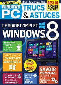 Windows PC Trucs & Astuces N°12 – Janvier-Février-Mars 2014 French   100 Pages   PDF   25MB Le guide complet Windows 8 Egalement au sommaire : personnalisez votre PC; savoir tout faire; …