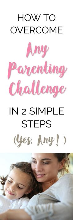 HOW TO OVERCOME ANY PARENTING CHALLENGE IN 2 SIMPLE STEPS (Yes, Any!) | If you are looking for tips on how to overcome the biggest parenting challenges in 2 simple steps, then you have come to the right place! If you are a parent, I'm sure you have already worked out that life and parenthood is full of challenges. Here are 2 simple steps that will help you overcome any parenting challenge. | Parenting challenges | Parenting Challenge Mom | Parenting Challenging Kids | Overcome obstacles