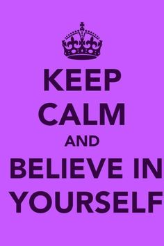 Believe In Yourself...because you are stronger than you think!