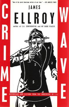 Crime Wave: Reportage and Fiction from the Underside of L., a book by James Ellroy Cool Books, Used Books, Wave Book, Demon Dog, James Ellroy, Human Dimension, Adventure Novels, Crime Fiction, Pulp Fiction