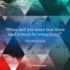 When will you learn that there isn't a word for everything? - Nicole Krauss   #quote #quotes #quoteoftheday #qotd