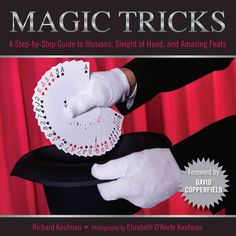 Magic Tricks: A Step-by-step Guide to Illusions, Sleights of Hand, and Amazing Feats