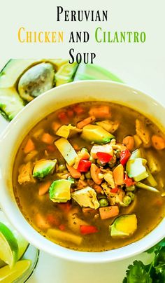 Peruvian Chicken and Cilantro Soup - Chicken soup with a twist... the flavors of…