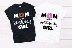 Donut Mum/ Mom/ Dad of the Birthday Girl T-Shirt Birthday Girl T Shirt, Mom Birthday, Tee Design, Mom And Dad, Colorful Shirts, Dads, Clothes, Women, Style