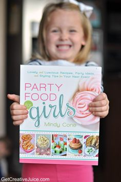Party Food For Girls Cookbook | @Mindy Burton CREATIVE JUICE | getcreativejuice.com