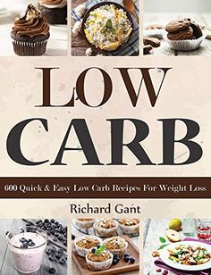 Low Carb: 600 Quick & Easy Low Carb Recipes For Weight Lo...