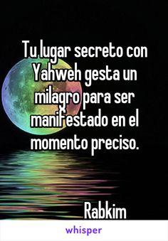 Tu lugar secreto con Yahweh gesta un milagro para ser manifestado en el momento preciso.                Rabkim