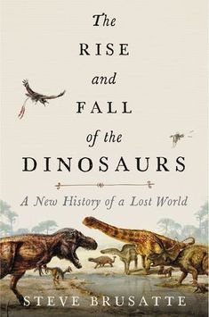 """The Rise and Fall of the Dinosaurs : A New History of a Lost """"THE ULTIMATE DINOSAUR BIOGRAPHY,"""" hails Scientific American A thrilling new history of the age of dinosaurs, from one of our finest young scientists. """"A masterpiece of science writing. Best Science Books, Science Writing, Best Non Fiction Books, Computer Science, Science Fiction, Date, The Times London, Dinosaur History, Good Books"""