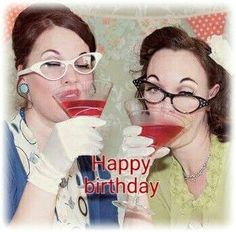Cheers to you my dear friend. HAPPY BIRTHDAY