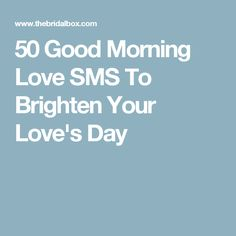 50 Good Morning Love SMS To Brighten Your Love's Day