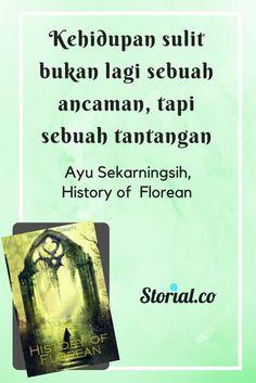 """Kehidupan sulit bukan lagi sebuah ancaman, tapi sebuah tantangan"". Kutipan dari buku History of Florean, Sebuah Novel Fantasi karya Ayu Sekarningsih. Bercerita tentang petualangan Callysta seorang bangsa Ilyad, manusia separuh elf.  #novel #fantasy #book"