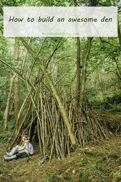 How to build an awesome den in the woods PLUS resources with tips and help on building dens and forts with kids