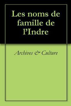 Les noms de famille de l'Indre (Oeuvres courtes) (French Edition) by Archives & Culture. $12.28. Publisher: Archives & Culture (October 3, 2011). 520 pages