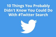 10 Things You Probably Didn't Know You Could Do With #Twitter Search