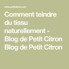 Comment teindre du tissu naturellement - Blog de Petit Citron Blog de Petit Citron