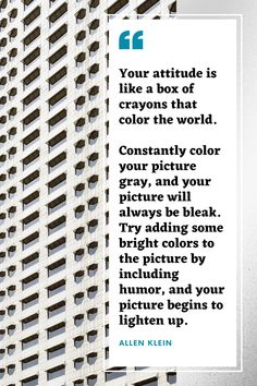 """""""Your attitude is like a box of crayons that color the world. Constantly color your picture gray, and your picture will always be bleak. Try adding some bright colors to the picture by including humor, and your picture begins to lighten up. Productivity Quotes, Motivational Quotes, Inspirational Quotes, Business Quotes, Crayons, Live For Yourself, Bright Colors, Authenticity"""