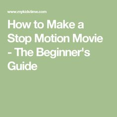 How to Make a Stop Motion Movie - The Beginner's Guide