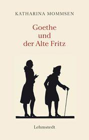 Katharina Mommsen: Goethe und der alte Fritz (Frieddrich II van Pruisen) (2010)